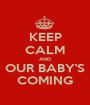 KEEP CALM AND OUR BABY'S COMING - Personalised Poster A1 size