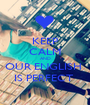KEEP CALM AND OUR ENGLISH  IS PERFECT  - Personalised Poster A1 size