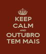 KEEP CALM AND OUTUBRO TEM MAIS - Personalised Poster A1 size