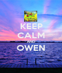 KEEP CALM AND OWEN  - Personalised Poster A1 size