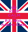 KEEP CALM AND P.E. With  Adams Class  - Personalised Poster A1 size