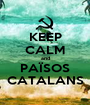 KEEP CALM and PAÏSOS CATALANS - Personalised Poster A1 size