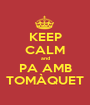 KEEP CALM and PA AMB TOMÀQUET - Personalised Poster A1 size