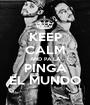 KEEP CALM AND PA LA PINGA EL MUNDO - Personalised Poster A1 size