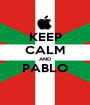 KEEP CALM AND PABLO  - Personalised Poster A1 size