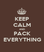 KEEP CALM AND PACK EVERYTHING - Personalised Poster A1 size