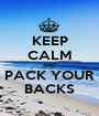 KEEP CALM AND PACK YOUR BACKS - Personalised Poster A1 size