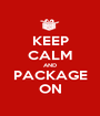 KEEP CALM AND PACKAGE ON - Personalised Poster A1 size