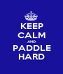 KEEP CALM AND PADDLE HARD - Personalised Poster A1 size