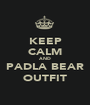 KEEP CALM AND PADLA BEAR OUTFIT - Personalised Poster A1 size