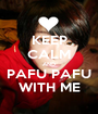 KEEP CALM AND PAFU PAFU WITH ME - Personalised Poster A1 size