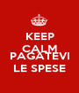KEEP CALM AND PAGATEVI LE SPESE - Personalised Poster A1 size