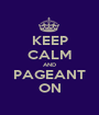 KEEP CALM AND PAGEANT ON - Personalised Poster A1 size