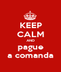 KEEP CALM AND pague a comanda - Personalised Poster A1 size