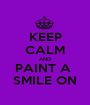 KEEP CALM AND PAINT A  SMILE ON - Personalised Poster A1 size