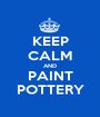 KEEP CALM AND PAINT POTTERY - Personalised Poster A1 size
