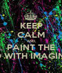 KEEP CALM AND PAINT THE WORLD WITH IMAGINATION - Personalised Poster A1 size