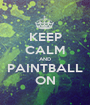 KEEP CALM AND PAINTBALL ON - Personalised Poster A1 size