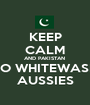 KEEP CALM AND PAKISTAN  TO WHITEWASH AUSSIES - Personalised Poster A1 size