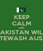 KEEP CALM AND PAKISTAN WILL WHITEWASH AUSSIES - Personalised Poster A1 size
