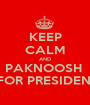 KEEP CALM AND PAKNOOSH   FOR PRESIDENT - Personalised Poster A1 size