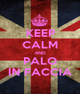 KEEP CALM AND PALO IN FACCIA - Personalised Poster A1 size
