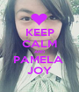 KEEP CALM AND PAMELA  JOY - Personalised Poster A1 size