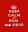 KEEP CALM AND PAN  até 05/10 - Personalised Poster A1 size