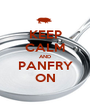 KEEP CALM AND PANFRY ON - Personalised Poster A1 size