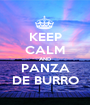 KEEP CALM AND PANZA DE BURRO - Personalised Poster A1 size