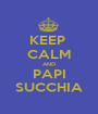 KEEP  CALM AND PAPI SUCCHIA - Personalised Poster A1 size