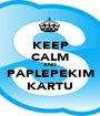 KEEP CALM AND PAPLEPEKIM KARTU - Personalised Poster A1 size