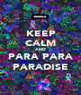 KEEP CALM AND PARA PARA PARADISE - Personalised Poster A1 size
