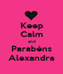 Keep Calm and Parabéns Alexandra - Personalised Poster A1 size