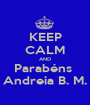 KEEP CALM AND Parabéns  Andreia B. M. - Personalised Poster A1 size