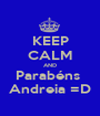 KEEP CALM AND Parabéns  Andreia =D - Personalised Poster A1 size