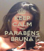 KEEP CALM AND PARABÉNS BRUNA - Personalised Poster A1 size