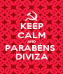 KEEP CALM AND PARABÉNS  DIVIZA - Personalised Poster A1 size