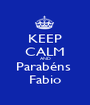 KEEP CALM AND Parabéns  Fabio - Personalised Poster A1 size