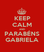 KEEP CALM AND PARABÉNS GABRIELA - Personalised Poster A1 size