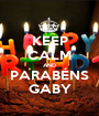 KEEP CALM AND PARABÉNS GABY - Personalised Poster A1 size