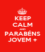 KEEP CALM AND PARABÉNS JOVEM + - Personalised Poster A1 size