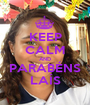 KEEP CALM AND PARABÉNS LAÍS - Personalised Poster A1 size