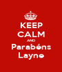KEEP CALM AND Parabéns Layne - Personalised Poster A1 size