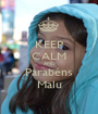KEEP CALM AND Parabéns Malu - Personalised Poster A1 size