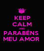 KEEP CALM AND PARABÉNS  MEU AMOR  - Personalised Poster A1 size