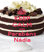 KEEP CALM AND Parabéns Nádia - Personalised Poster A1 size