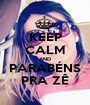 KEEP CALM AND PARABÉNS PRA ZÊ - Personalised Poster A1 size