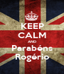 KEEP CALM AND Parabéns  Rogério  - Personalised Poster A1 size