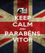 KEEP CALM AND PARABÉNS VITOR - Personalised Poster A1 size